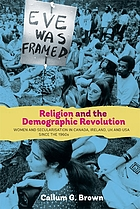 Religion and the demographic revolution : women and secularisation in Canada, Ireland, UK and USA since the 1960s