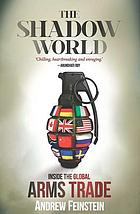 The Shadow World : Inside The Global Arms Trade.