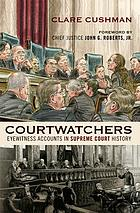Courtwatchers : eyewitness accounts in Supreme Court history
