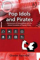 Pop idols and pirates : mechanisms of consumption and the global circulation of popular music
