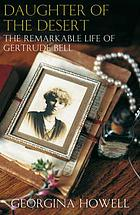 Daughter of the desert : the remarkable life of Gertrude Bell