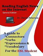 Reading English news on the internet : a guide to connectors, verbs, expressions & vocabulary for the ESL student