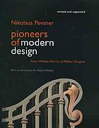 Pioneers of modern design : from William Morris to Walter Gropius