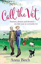 Call the vet : farmers, dramas and disasters : my first year as a country vet