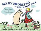 Mary Middling and other silly folk : nursery rhymes and nonsense poems