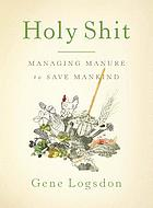 Holy shit : managing manure to save mankind