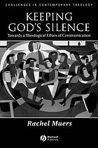 Keeping God's silence : towards a theological ethics of communication