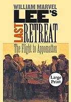 Lee's last retreat : the flight to Appomattox
