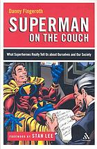 Superman on the couch : what superheroes really tell us about ourselves and our society