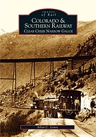 Colorado & Southern railway : Clear Creek narrow gauge