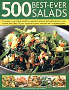 500 best-ever salads : presenting every kind of salad from appetizers and side dishes to impressive main courses, with meat, fish and vegetarian options, and more than 500 colour photographs