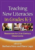Teaching new literacies in grades K-3 : resources for 21st-century classrooms