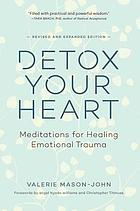 Detox your heart : meditations for healing emotional trauma