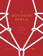 The boudoir bible : the uninhibited sex guide for today