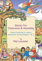 Stories for classroom and assembly : active learning in values education at key stages one and two