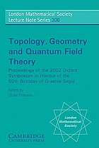 Topology, geometry and quantum field theory : proceedings of the 2002 Oxford symposium in the honour of the 60th birthday of Graeme Segal