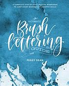 The ultimate brush lettering guide : a complete step-by-step creative workbook to jump-start modern calligraphy skills