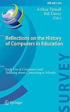 Reflections on the history of computers in education : early use of computers and teaching about computing in schools