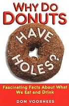 Why do donuts have holes? : fascinating facts about what we eat and drink
