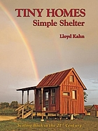 Tiny homes : simple shelter : scaling back in the 21st century