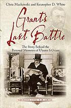 Grant's last battle : the story behind the personal memoirs of Ulysses S. Grant