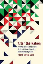 After the nation : postnational satire in the works of Carlos Fuentes and Thomas Pynchon