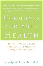 Hormones and your health : the smart woman's guide to hormonal and alternative therapies for menopause