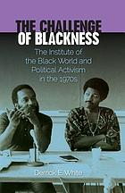 The challenge of blackness : the Institute of the Black World and political activism in the 1970s