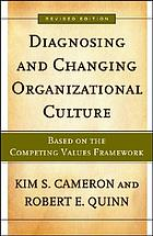 Diagnosing and changing organizational culture : based on the competing values framework