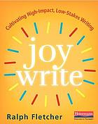 Joy write : cultivating high-impact, low-stakes writing