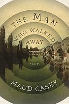 The man who walked away : a novel