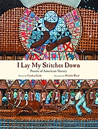 I lay my stitches down : poems of American slavery