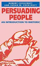 Persuading people : an introduction to rhetoric