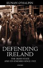 Defending Ireland : the Irish state and its enemies since 1922
