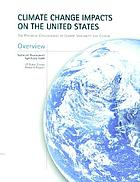 Climate change impacts on the United States : the potential consequences of climate variability and change : a report of the National Assessment Synthesis Team, US Global Change Research Program ; Overview.