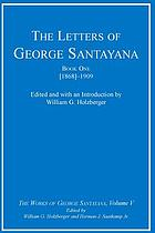 The letters of George Santayana / 1 The works of George Santayana. 5,1 : [1868] - 1909.