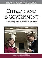 Citizens and E-government : evaluating policy and management