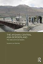 The Afghan-Central Asia borderland : the state and local leaders