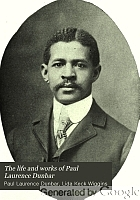 The life and works of Paul Laurence Dunbar; containing his complete poetical works, his best short stories, numerous anecdotes and a complete biography of the famous poet.