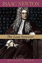 Isaac Newton : the last sorcerer
