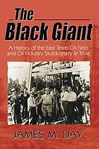 The black giant : a history of the East Texas oil field and oil industry skulduggery and trivia