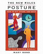 The new rules of posture : how to sit, stand, and move in the modern world