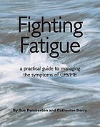 Fighting fatigue : a practical guide to managing the symptons of CFS/ME