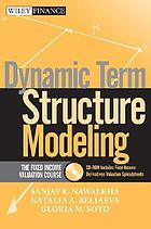 Dynamic term structure modeling : the fixed income valuation course