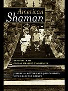 American shaman : an odyssey of global healing traditions