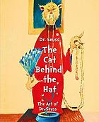 Dr Seuss : the cat behind the hat : the art of Dr Seuss