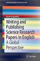 Writing and publishing science research papers in English : a global perspective