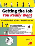 Getting the job you really want : a step-by-step guide to finding a good job in less time