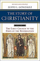 The story of Christianity : the early church to the Reformation