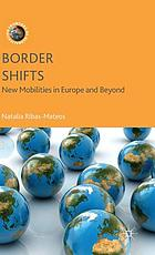 Border shifts : new mobilities in Europe and beyond